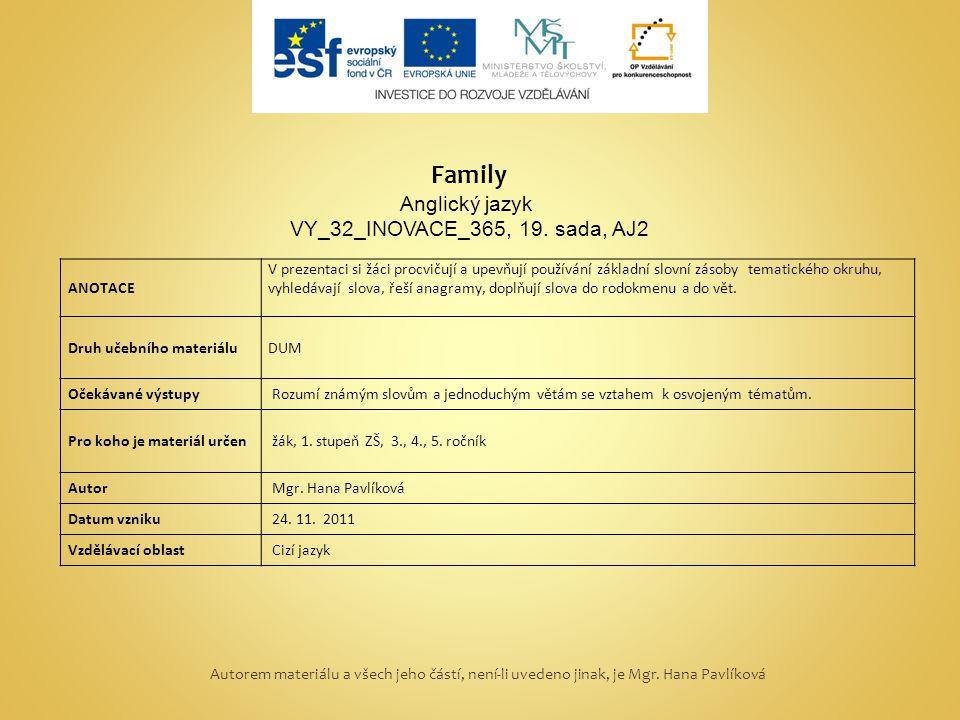 Family Anglický jazyk VY_32_INOVACE_365, 19. sada, AJ2 ANOTACE V prezentaci si žáci procvičují a upevňují používání základní slovní zásoby tematického