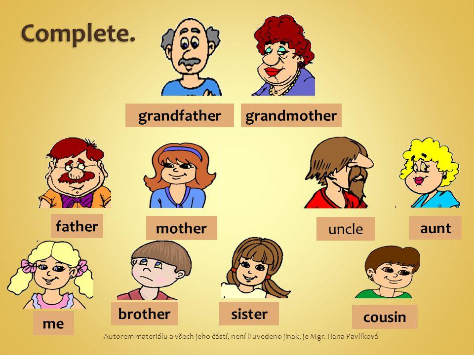 grandfather grandmother father mother uncle aunt me brothersister cousin Autorem materiálu a všech jeho částí, není-li uvedeno jinak, je Mgr. Hana Pav