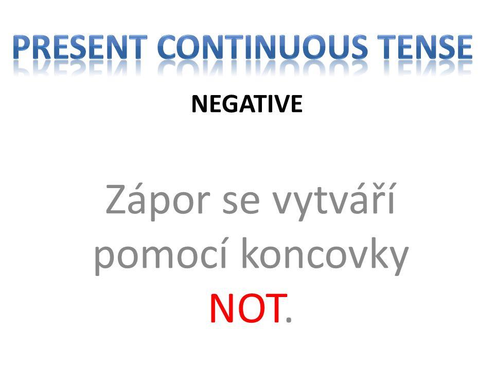 NEGATIVE Zápor se vytváří pomocí koncovky NOT.