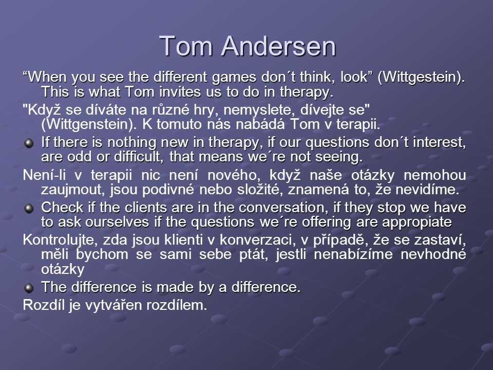 """Tom Andersen """"When you see the different games don´t think, look"""" (Wittgestein). This is what Tom invites us to do in therapy."""