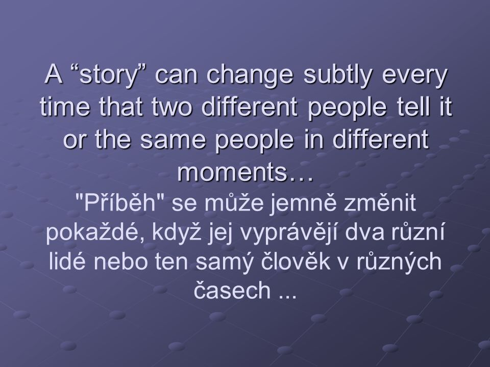 """A """"story"""" can change subtly every time that two different people tell it or the same people in different moments… A """"story"""" can change subtly every ti"""