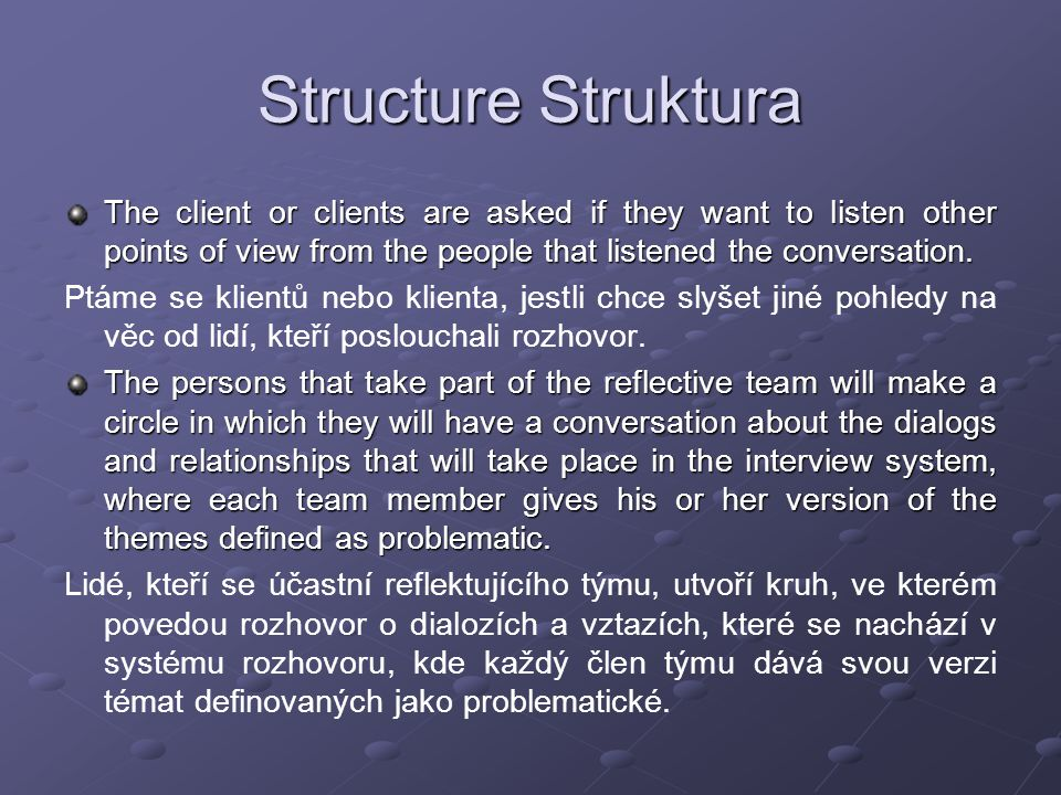 Structure Struktura The client or clients are asked if they want to listen other points of view from the people that listened the conversation. Ptáme