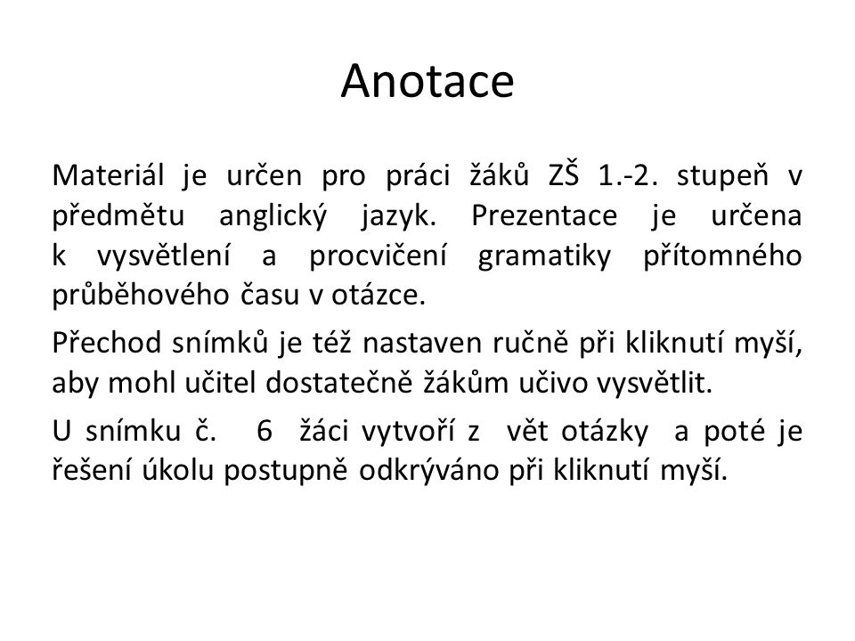 Anotace Materiál je určen pro práci žáků ZŠ 1.-2. stupeň v předmětu anglický jazyk.