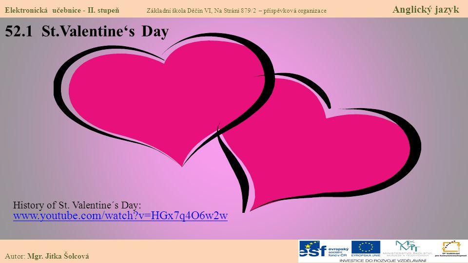 52.1 St.Valentine's Day Elektronická učebnice - II. stupeň Základní škola Děčín VI, Na Stráni 879/2 – příspěvková organizace Anglický jazyk Autor: Mgr