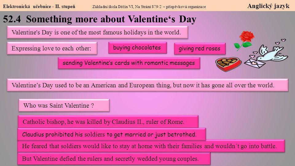52.4 Something more about Valentine's Day Elektronická učebnice - II. stupeň Základní škola Děčín VI, Na Stráni 879/2 – příspěvková organizace Anglick
