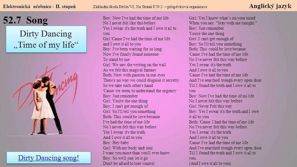 52.7 Song Elektronická učebnice - II. stupeň Základní škola Děčín VI, Na Stráni 879/2 – příspěvková organizace Anglický jazyk Dirty Dancing song! Dirt