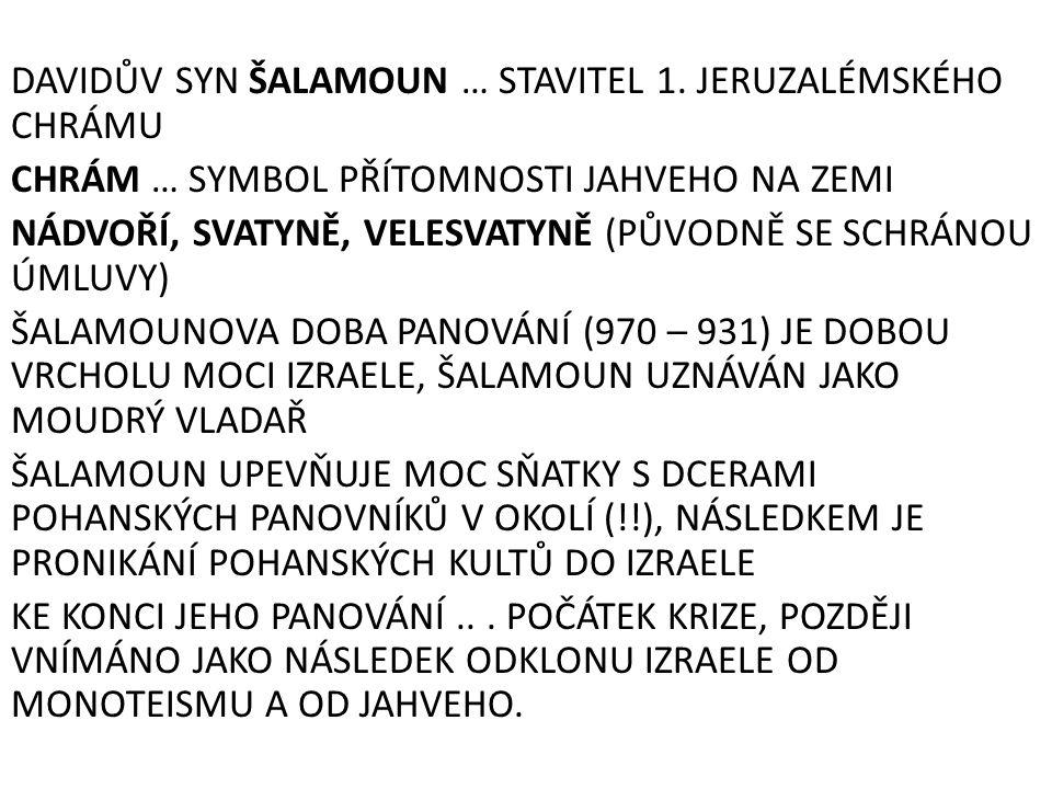 DAVIDŮV SYN ŠALAMOUN … STAVITEL 1. JERUZALÉMSKÉHO CHRÁMU CHRÁM … SYMBOL PŘÍTOMNOSTI JAHVEHO NA ZEMI NÁDVOŘÍ, SVATYNĚ, VELESVATYNĚ (PŮVODNĚ SE SCHRÁNOU