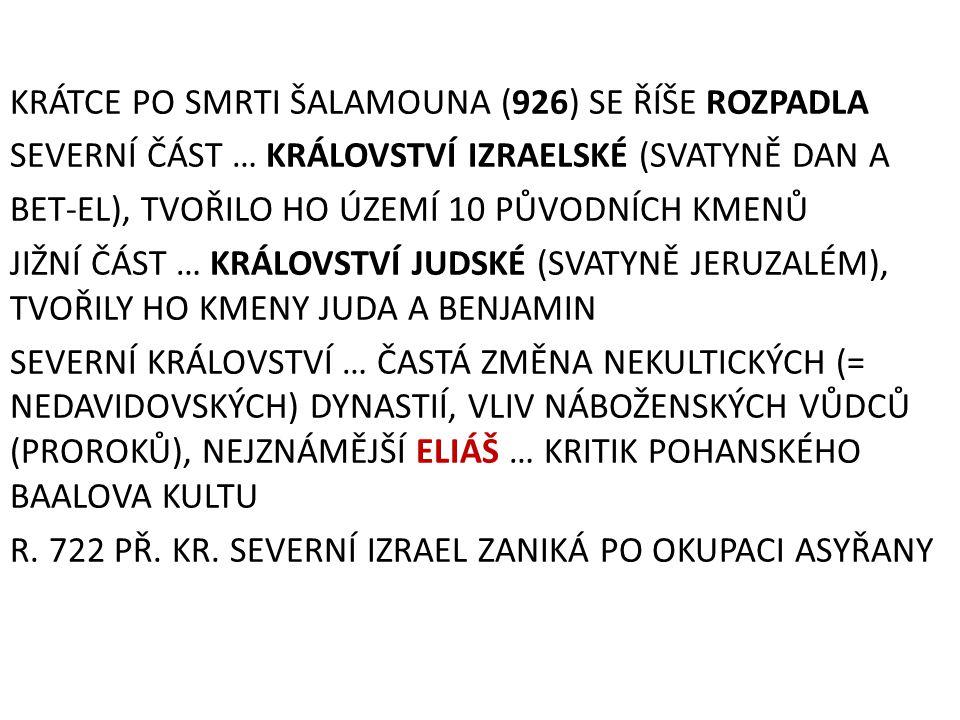 KRÁTCE PO SMRTI ŠALAMOUNA (926) SE ŘÍŠE ROZPADLA SEVERNÍ ČÁST … KRÁLOVSTVÍ IZRAELSKÉ (SVATYNĚ DAN A BET-EL), TVOŘILO HO ÚZEMÍ 10 PŮVODNÍCH KMENŮ JIŽNÍ