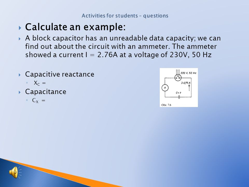  Calculate an example:  A block capacitor has an unreadable data capacity; we can find out about the circuit with an ammeter.