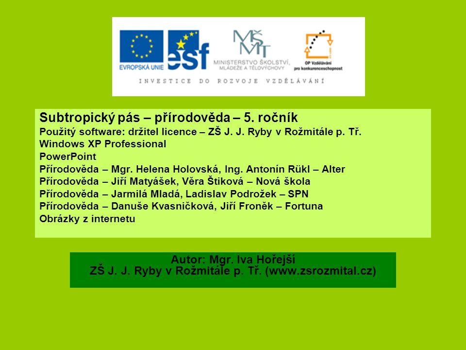 Subtropický pás – přírodověda – 5. ročník Použitý software: držitel licence – ZŠ J. J. Ryby v Rožmitále p. Tř. Windows XP Professional PowerPoint Přír