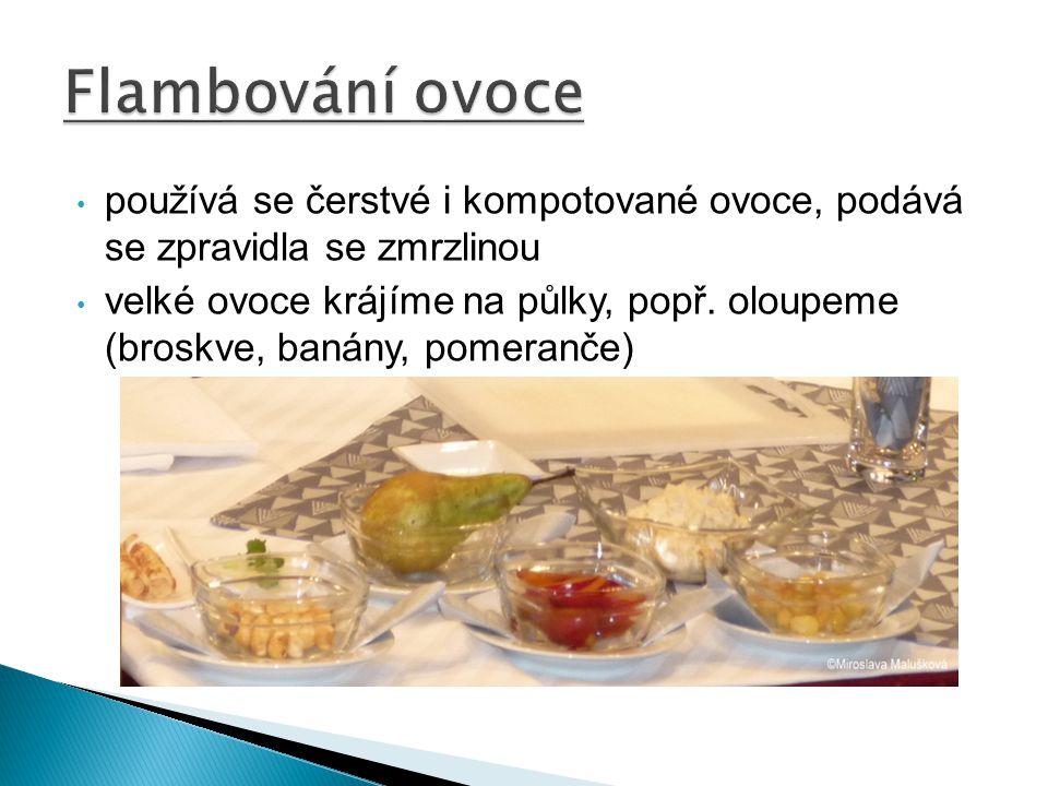 používá se čerstvé i kompotované ovoce, podává se zpravidla se zmrzlinou velké ovoce krájíme na půlky, popř. oloupeme (broskve, banány, pomeranče)