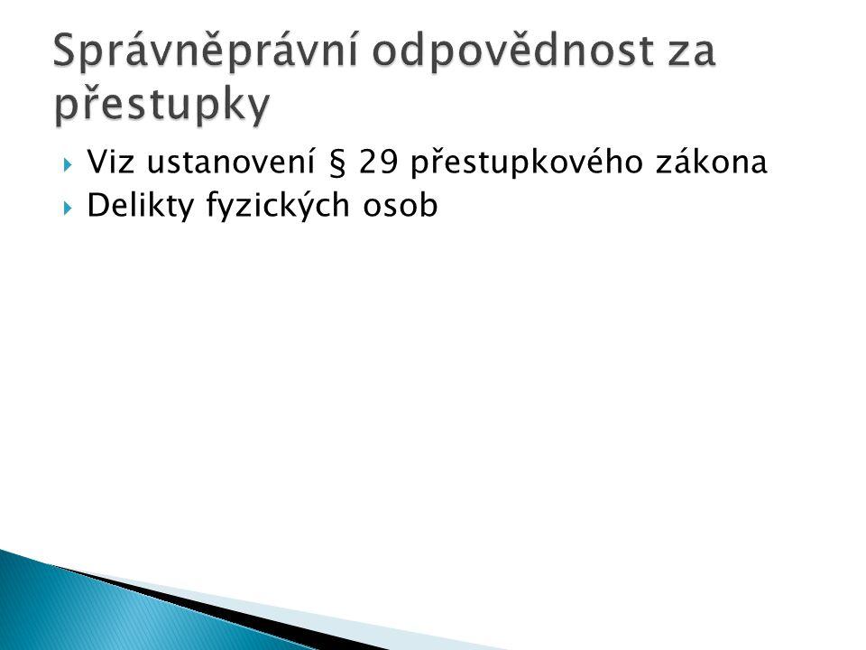  Viz ustanovení § 29 přestupkového zákona  Delikty fyzických osob