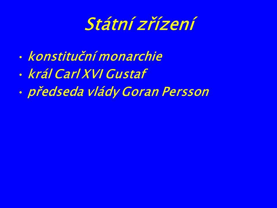 Státní zřízení konstituční monarchie král Carl XVI Gustaf předseda vlády Goran Persson