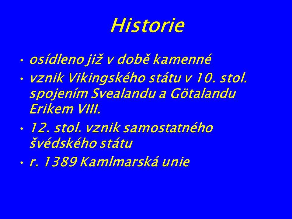 Historie osídleno již v době kamenné vznik Vikingského státu v 10. stol. spojením Svealandu a Götalandu Erikem VIII. 12. stol. vznik samostatného švéd