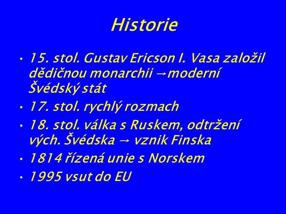 Historie 15. stol. Gustav Ericson I. Vasa založil dědičnou monarchii →moderní Švédský stát 17. stol. rychlý rozmach 18. stol. válka s Ruskem, odtržení
