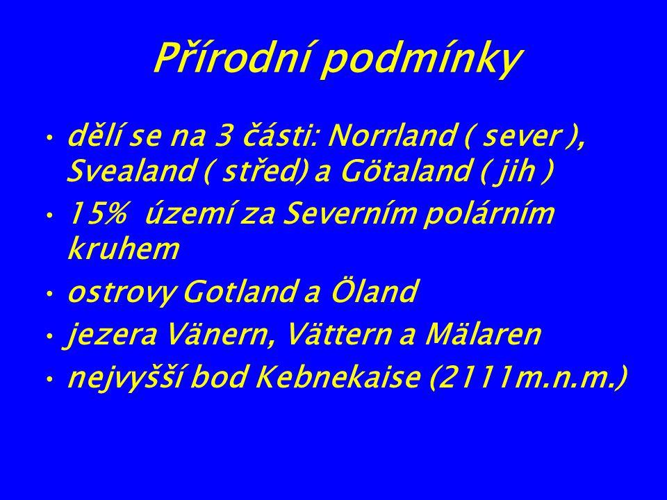Přírodní podmínky dělí se na 3 části: Norrland ( sever ), Svealand ( střed) a Götaland ( jih ) 15% území za Severním polárním kruhem ostrovy Gotland a