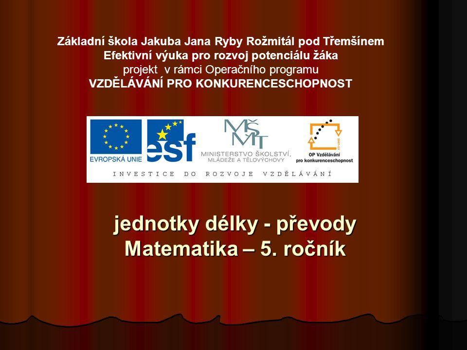 Jednotky délky (převody) – matematika 5.ročník ZŠ Použitý software: držitel licence - ZŠ J.