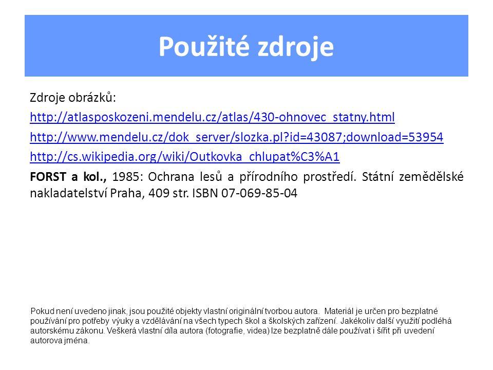 Použité zdroje Zdroje obrázků: http://atlasposkozeni.mendelu.cz/atlas/430-ohnovec_statny.html http://www.mendelu.cz/dok_server/slozka.pl?id=43087;down