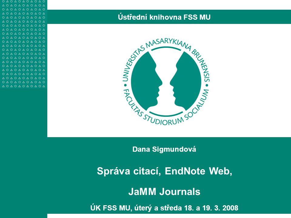 Dana Sigmundová Správa citací, EndNote Web, JaMM Journals ÚK FSS MU, úterý a středa 18.