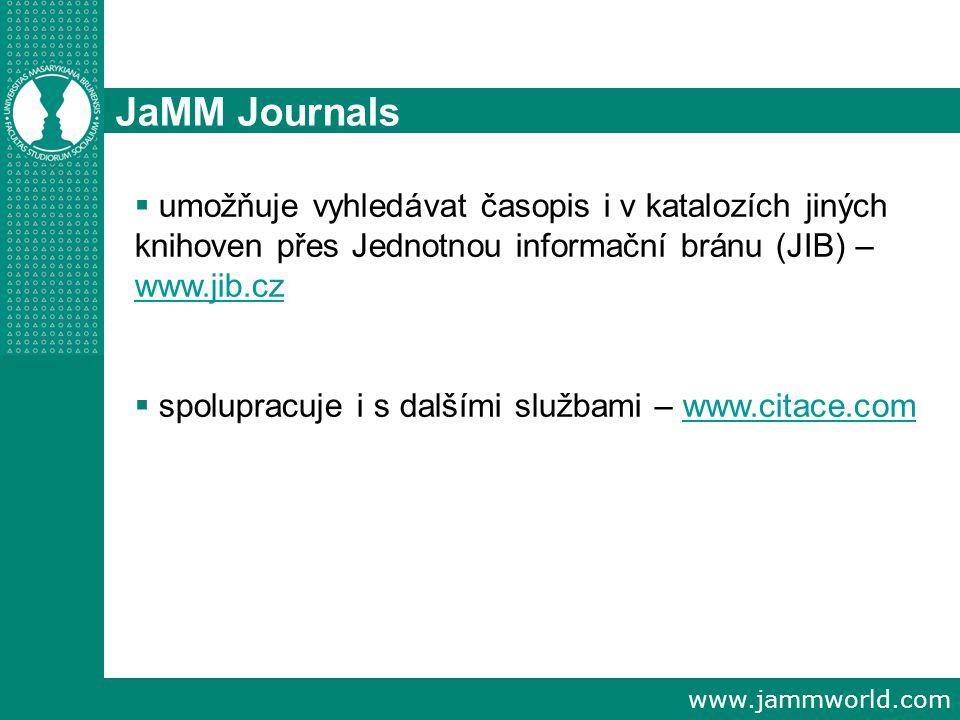 www.jammworld.com JaMM Journals  umožňuje vyhledávat časopis i v katalozích jiných knihoven přes Jednotnou informační bránu (JIB) – www.jib.cz www.jib.cz  spolupracuje i s dalšími službami – www.citace.comwww.citace.com