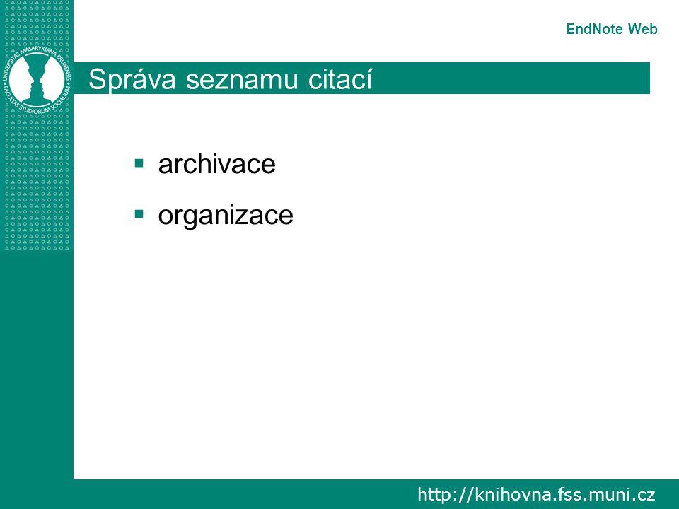 http://knihovna.fss.muni.cz EndNote Web Správa seznamu citací  archivace  organizace
