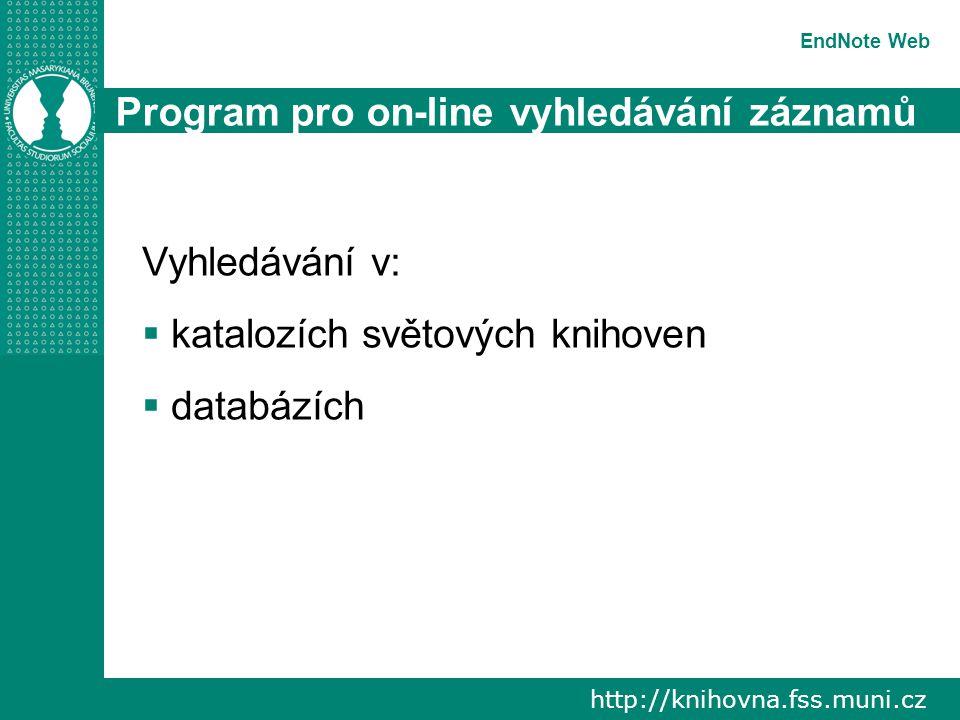 http://knihovna.fss.muni.cz EndNote Web Program pro on-line vyhledávání záznamů Vyhledávání v:  katalozích světových knihoven  databázích