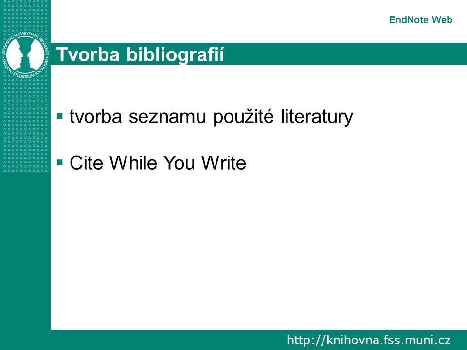 http://knihovna.fss.muni.cz EndNote Web Tvorba bibliografií  tvorba seznamu použité literatury  Cite While You Write