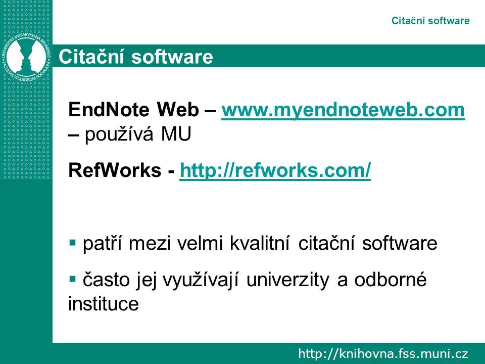 http://knihovna.fss.muni.cz Citační software EndNote Web – www.myendnoteweb.com – používá MUwww.myendnoteweb.com RefWorks - http://refworks.com/http://refworks.com/  patří mezi velmi kvalitní citační software  často jej využívají univerzity a odborné instituce