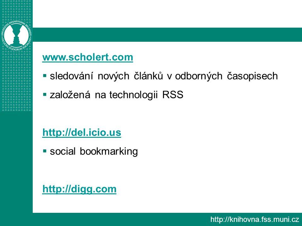 http://knihovna.fss.muni.cz www.scholert.com  sledování nových článků v odborných časopisech  založená na technologii RSS http://del.icio.us  social bookmarking http://digg.com