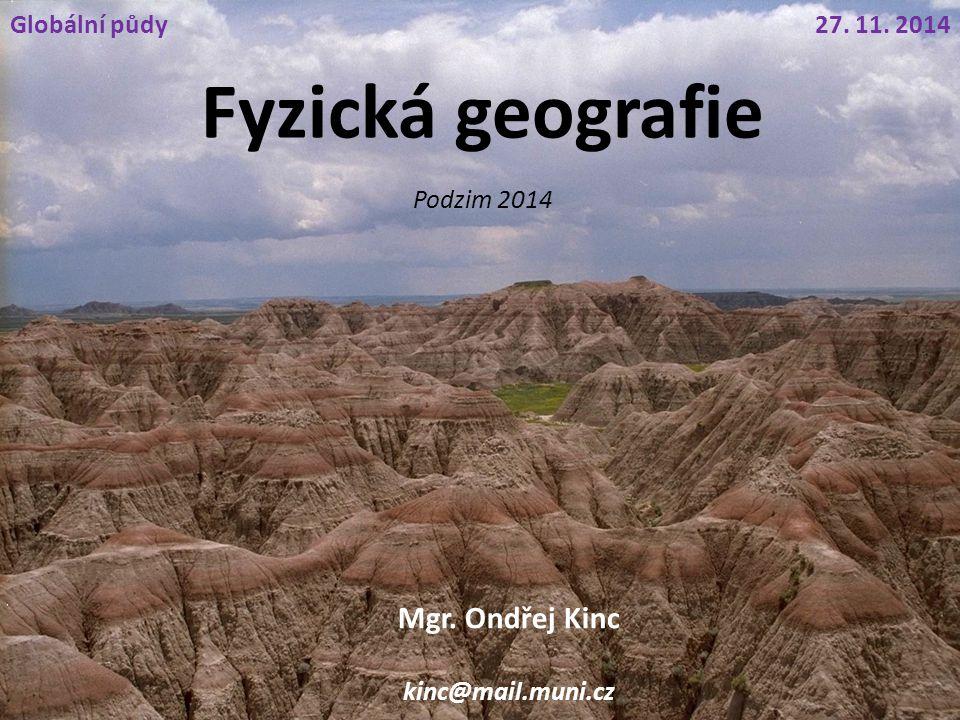 Fyzická geografie Mgr. Ondřej Kinc kinc@mail.muni.cz 27. 11. 2014Globální půdy Podzim 2014
