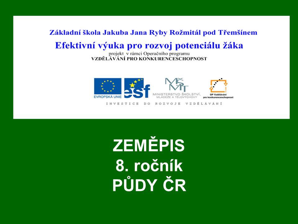 PŮDY ČR Předmět: Zeměpis Ročník: 8. Vypracovala: Mgr. Jana Závodná
