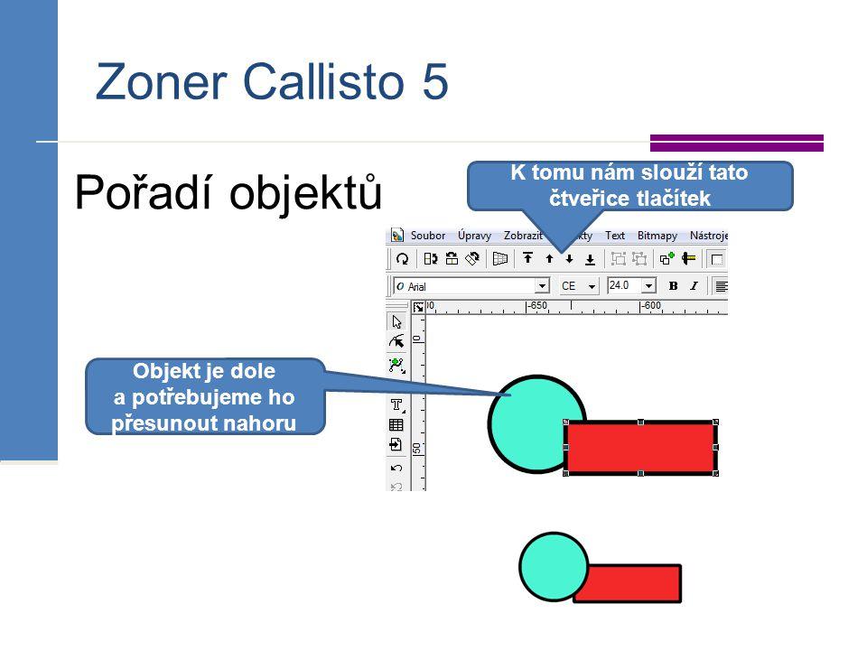 Zoner Callisto 5 Pořadí objektů K tomu nám slouží tato čtveřice tlačítek Objekt je dole a potřebujeme ho přesunout nahoru