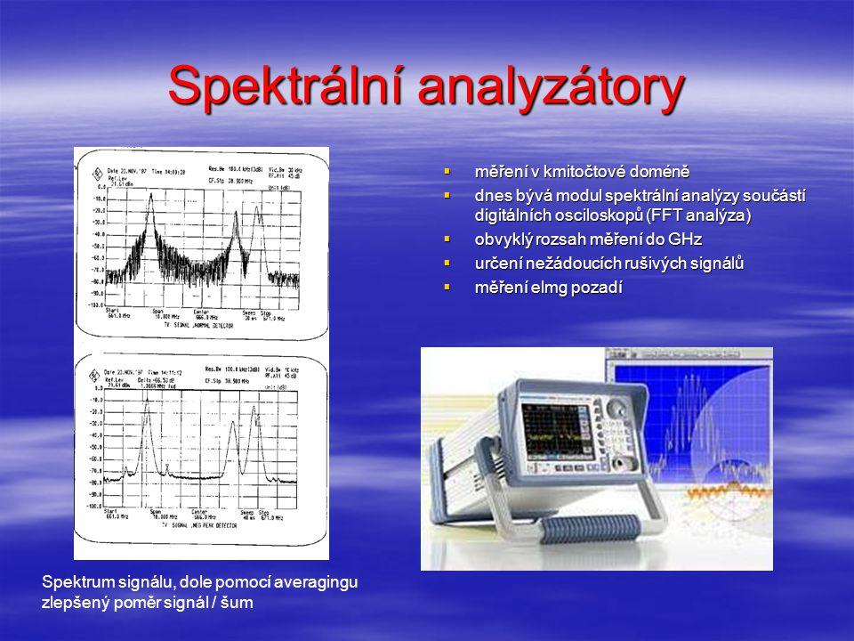 Spektrální analyzátory  měření v kmitočtové doméně  dnes bývá modul spektrální analýzy součástí digitálních osciloskopů (FFT analýza)  obvyklý rozsah měření do GHz  určení nežádoucích rušivých signálů  měření elmg pozadí Spektrum signálu, dole pomocí averagingu zlepšený poměr signál / šum