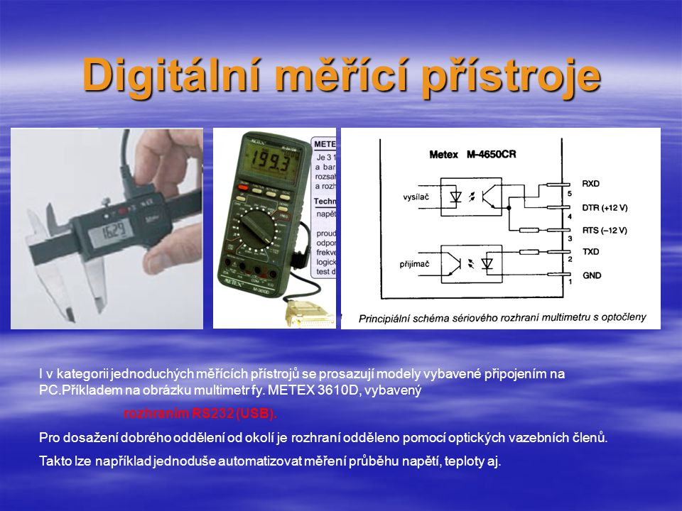 I v kategorii jednoduchých měřících přístrojů se prosazují modely vybavené připojením na PC.Příkladem na obrázku multimetr fy.