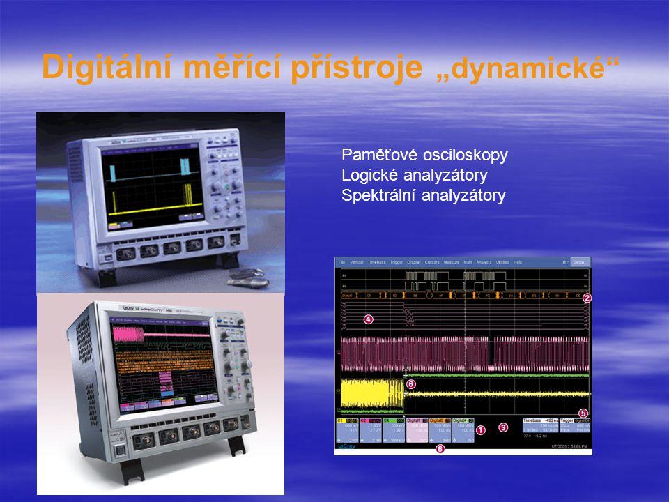 """Digitální měřící přístroje """"dynamické Paměťové osciloskopy Logické analyzátory Spektrální analyzátory"""