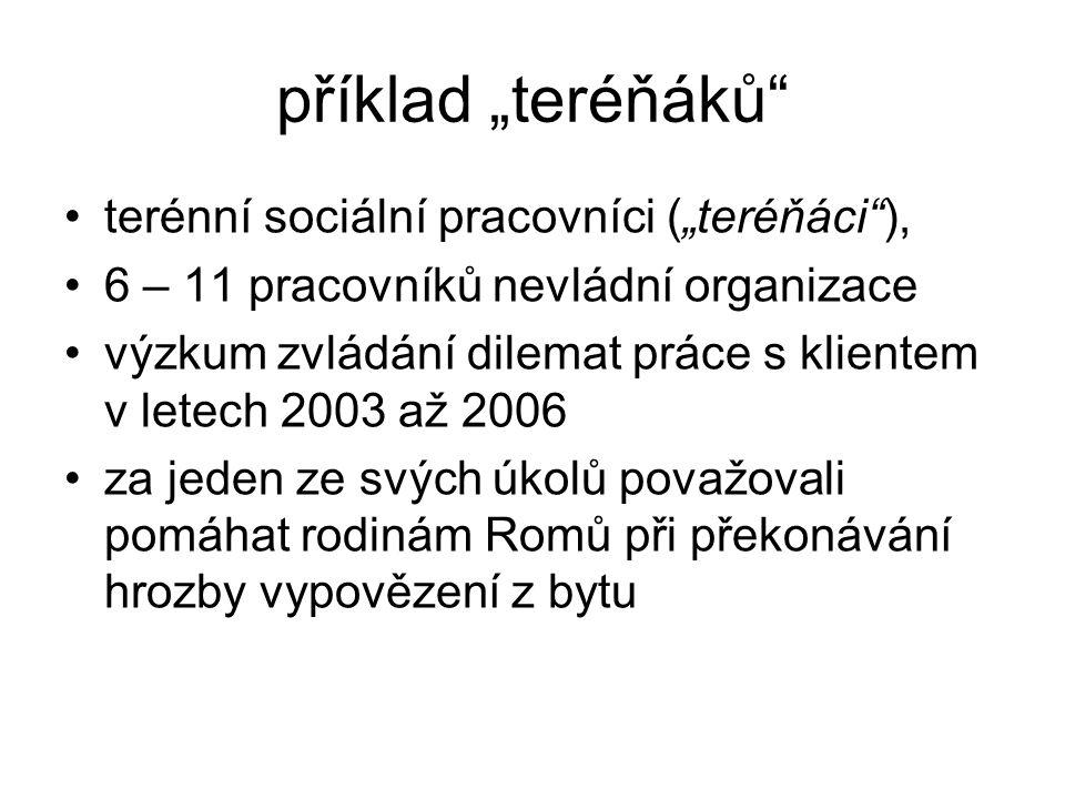 """příklad """"teréňáků"""" terénní sociální pracovníci (""""teréňáci""""), 6 – 11 pracovníků nevládní organizace výzkum zvládání dilemat práce s klientem v letech 2"""