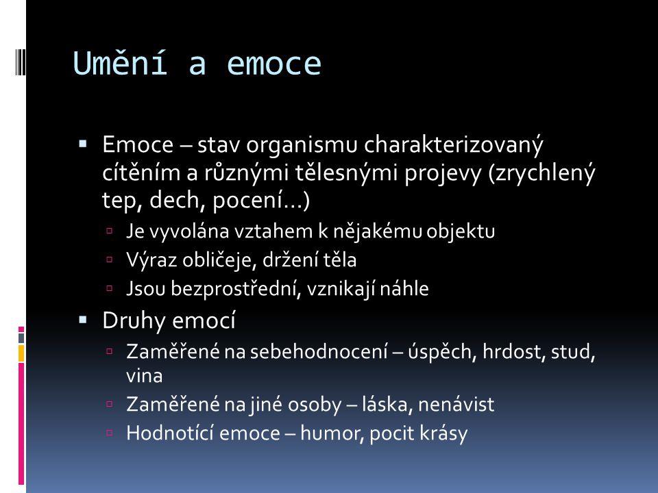 Umění a emoce  Emoce – stav organismu charakterizovaný cítěním a různými tělesnými projevy (zrychlený tep, dech, pocení…)  Je vyvolána vztahem k něj