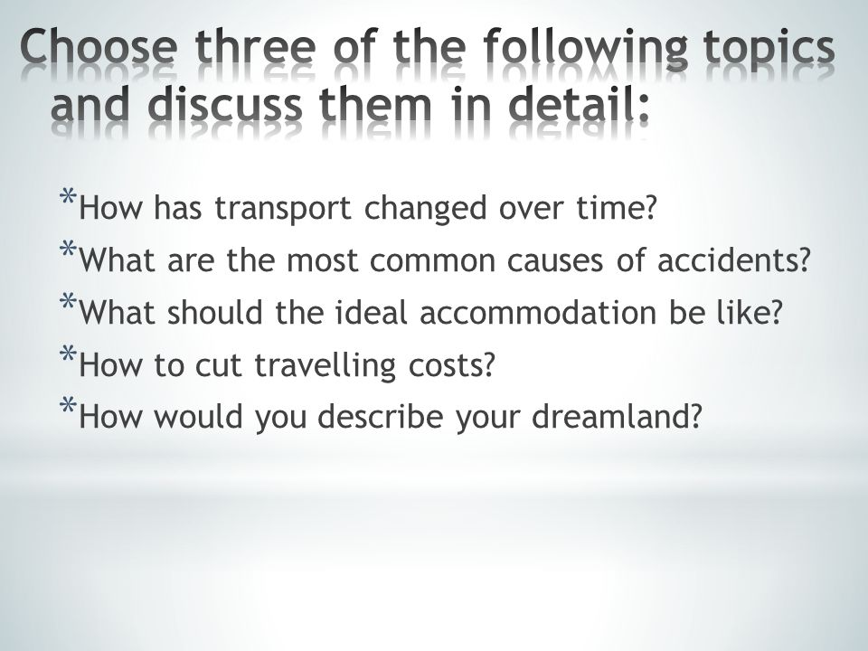 * How has transport changed over time? * What are the most common causes of accidents? * What should the ideal accommodation be like? * How to cut tra