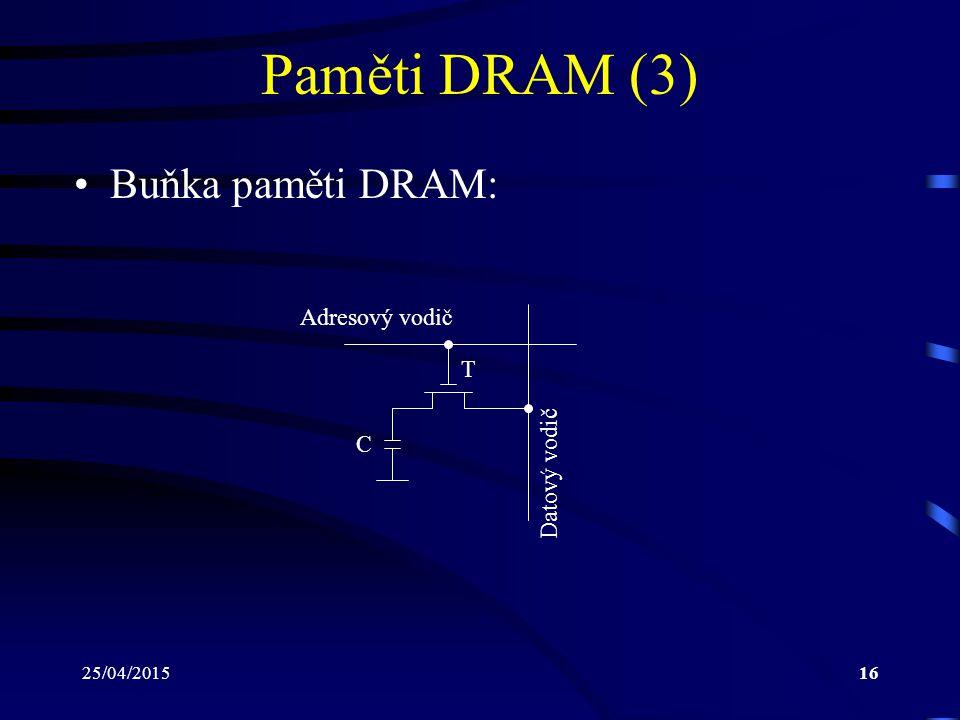 25/04/201516 Paměti DRAM (3) Buňka paměti DRAM: Adresový vodič Datový vodič C T