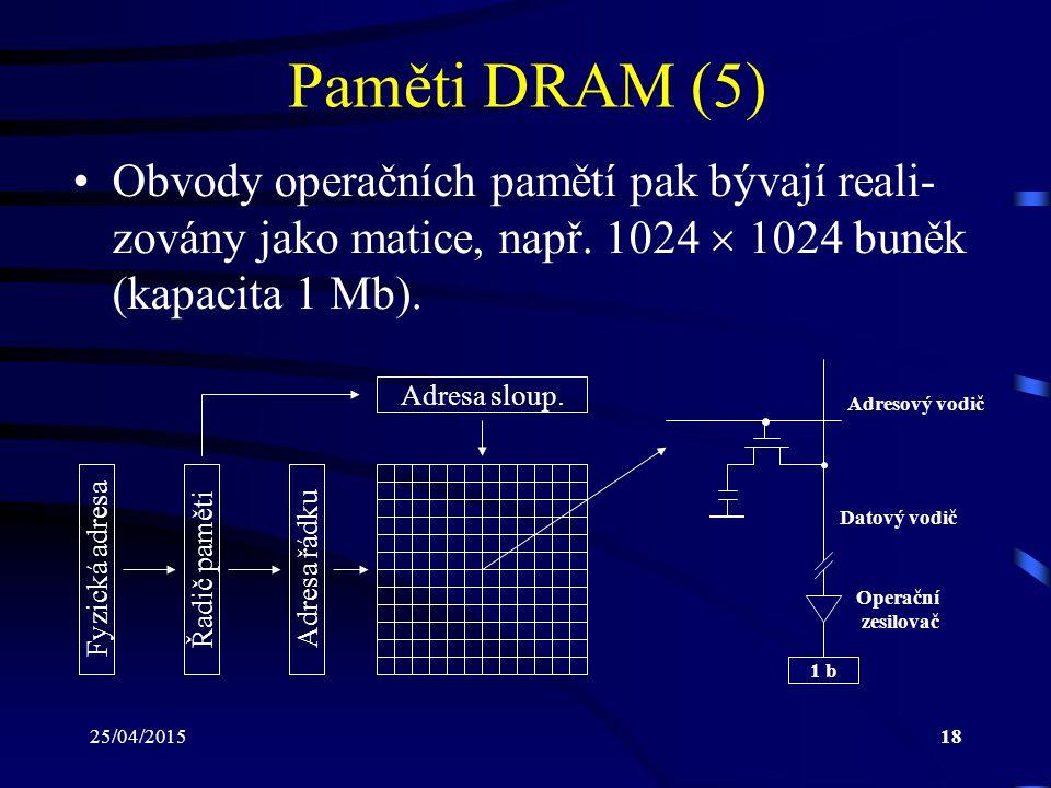 25/04/201518 Paměti DRAM (5) Obvody operačních pamětí pak bývají reali- zovány jako matice, např.