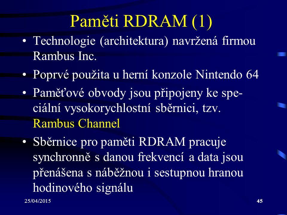 25/04/201545 Paměti RDRAM (1) Technologie (architektura) navržená firmou Rambus Inc.