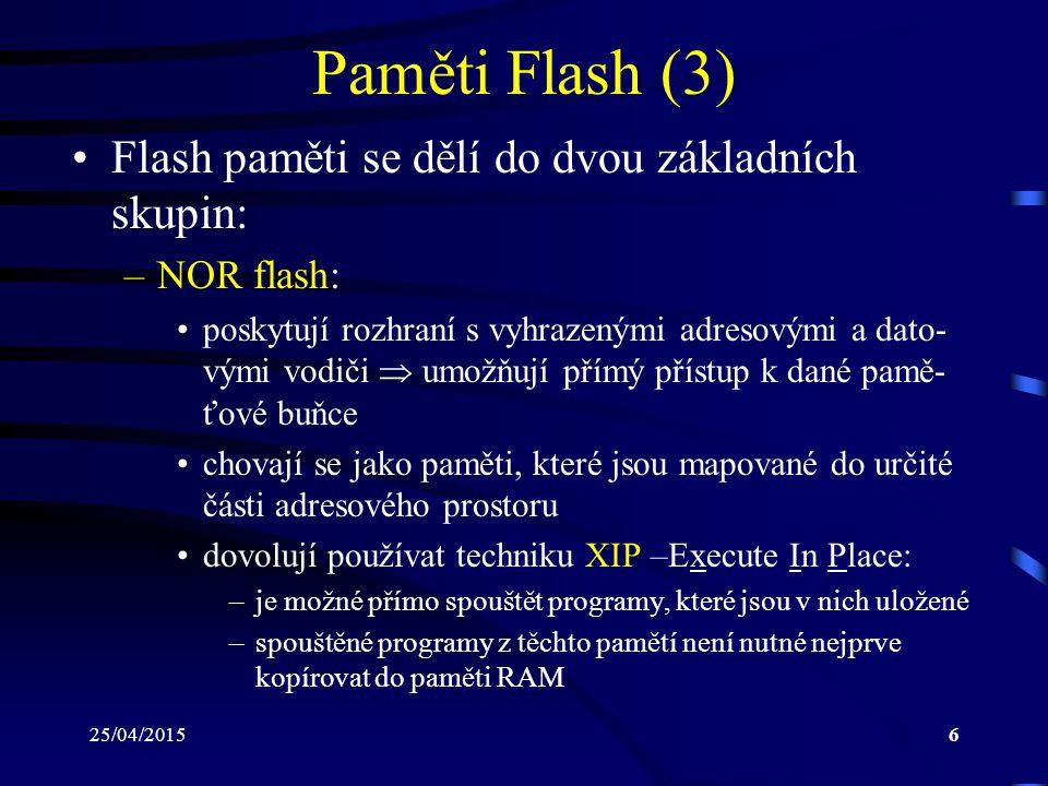 25/04/20157 Paměti Flash (4) –mnohdy se však používá technika RAM shadowing, tj.