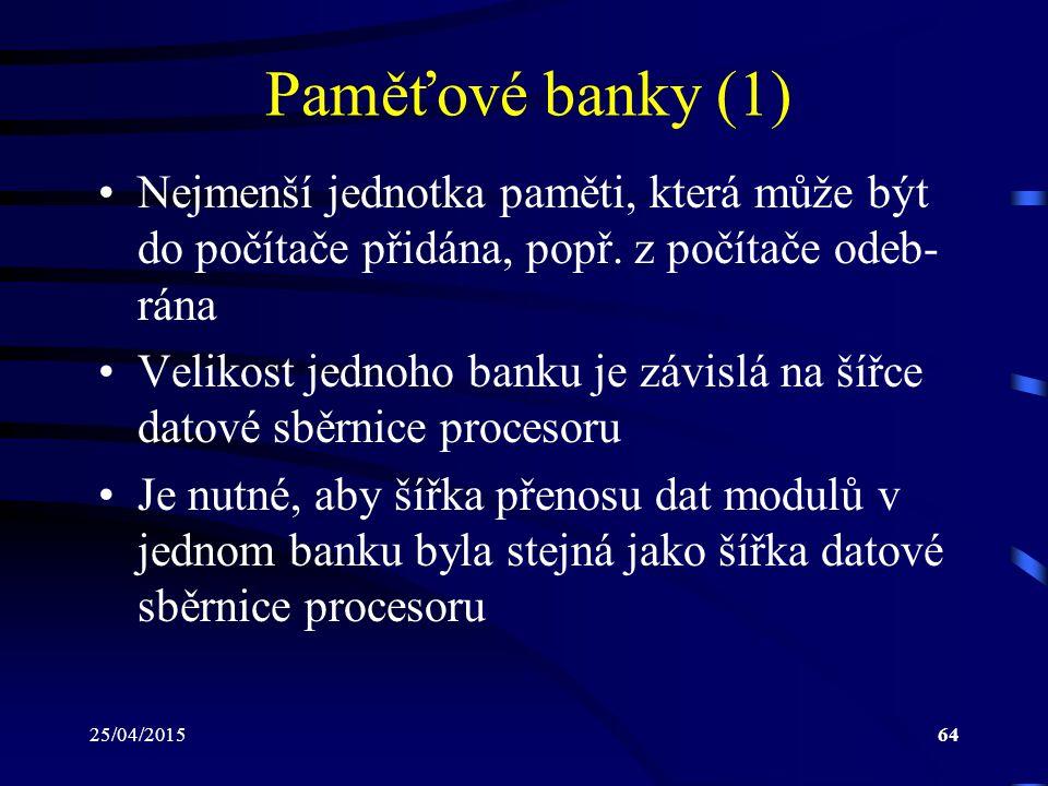 25/04/201564 Paměťové banky (1) Nejmenší jednotka paměti, která může být do počítače přidána, popř.