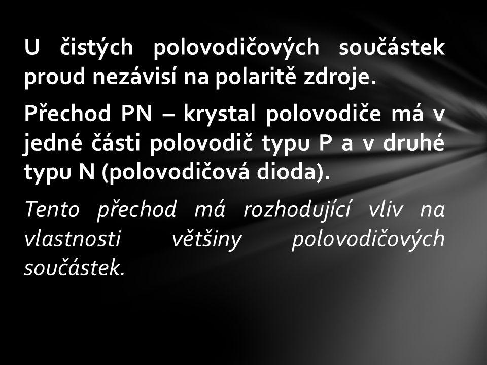 U čistých polovodičových součástek proud nezávisí na polaritě zdroje. Přechod PN – krystal polovodiče má v jedné části polovodič typu P a v druhé typu