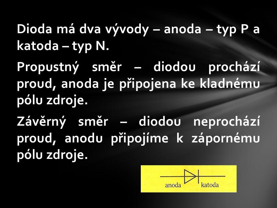 Dioda má dva vývody – anoda – typ P a katoda – typ N. Propustný směr – diodou prochází proud, anoda je připojena ke kladnému pólu zdroje. Závěrný směr
