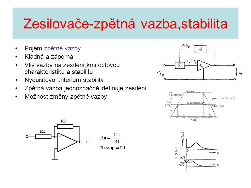 Zesilovače-zpětná vazba,stabilita Pojem zpětné vazby Kladná a záporná Vliv vazby na zesílení,kmitočtovou charakteristiku a stabilitu Nyquistovo kriter