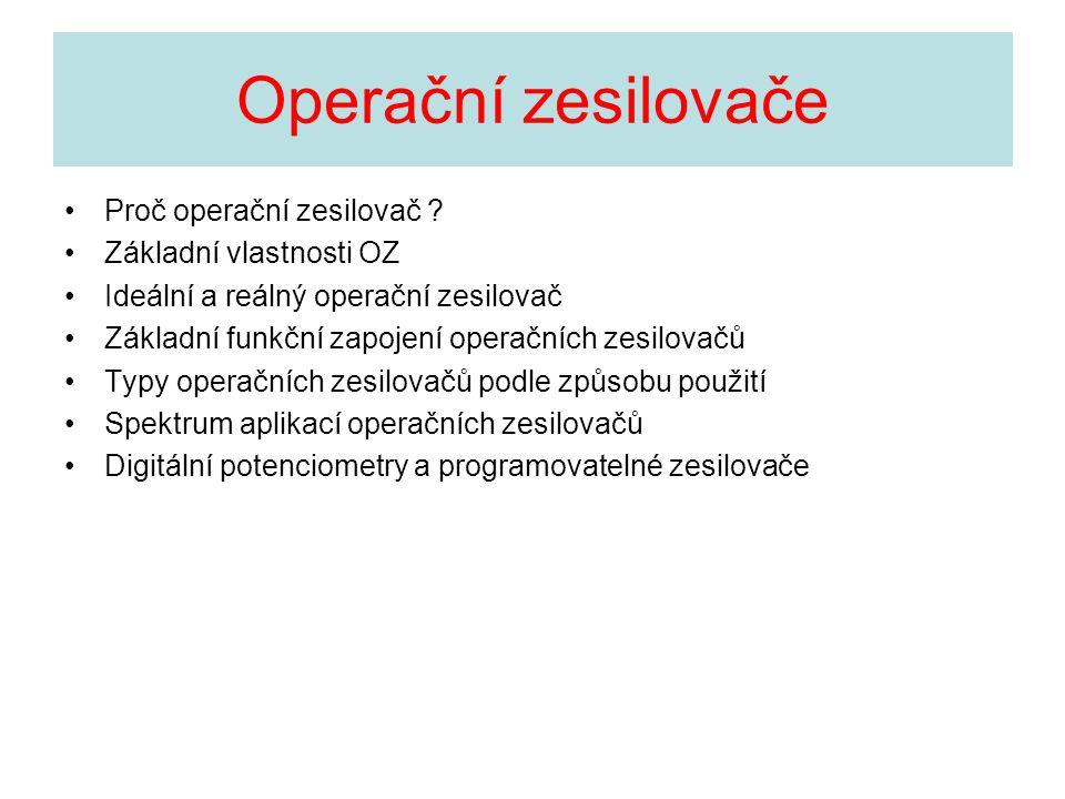 Operační zesilovače Proč operační zesilovač ? Základní vlastnosti OZ Ideální a reálný operační zesilovač Základní funkční zapojení operačních zesilova