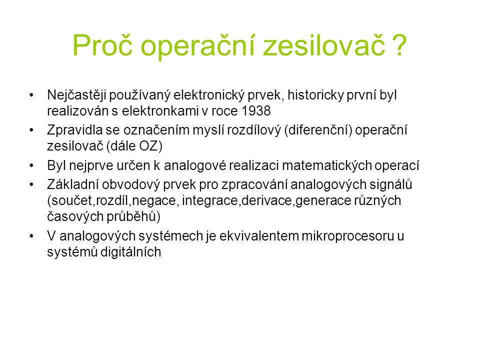 Proč operační zesilovač ? Nejčastěji používaný elektronický prvek, historicky první byl realizován s elektronkami v roce 1938 Zpravidla se označením m