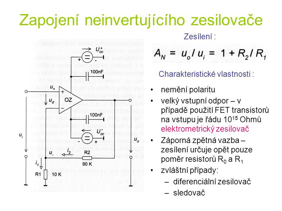 Zapojení neinvertujícího zesilovače Zesílení : nemění polaritu velký vstupní odpor – v případě použití FET transistorů na vstupu je řádu 10 15 Ohmů el