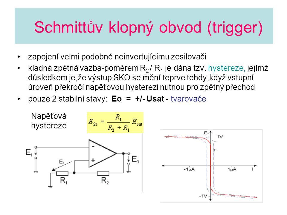 Schmittův klopný obvod (trigger) zapojení velmi podobné neinvertujícímu zesilovači kladná zpětná vazba-poměrem R 2 / R 1 je dána tzv. hystereze, jejím